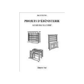 LIVRE PROJETS D'EBENISTERIE. Le meuble illlustré